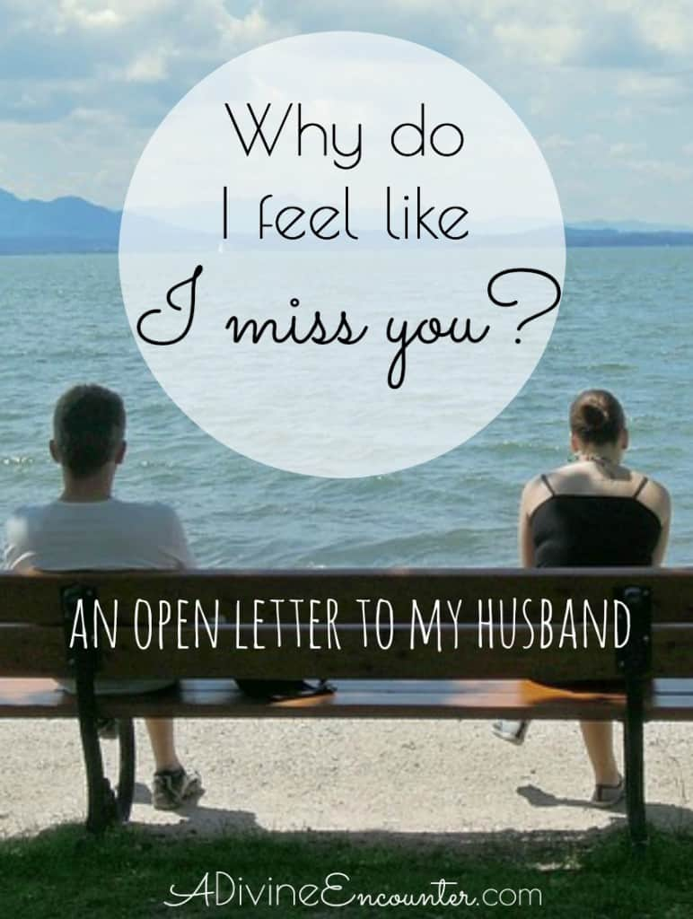"Honest post reveals the importance of prioritizing your marriage. This open letter to the writer's husband asks, ""Why do I feel like I miss you?"""