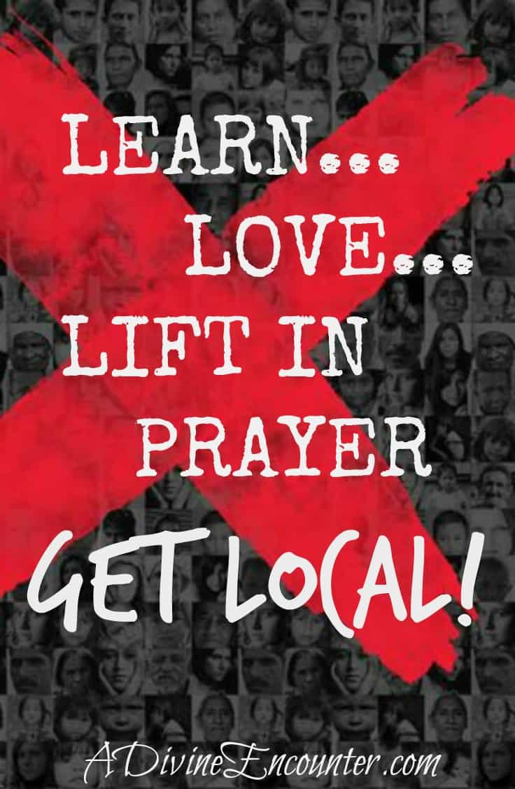 Eye-opening post considering local human trafficking and how Christ-followers can get involved in spreading awareness and helping victims.(James 2:14-26) https://adivineencounter.com/learn-love-lift-in-prayer-get-local