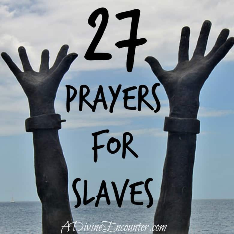 Informative and inspiring post listing 27 prayers for slaves, straight from the Bible. (John 10:10) http://adivineencounter.com/learn-love-lift-in-prayer-27-prayers-for-slaves