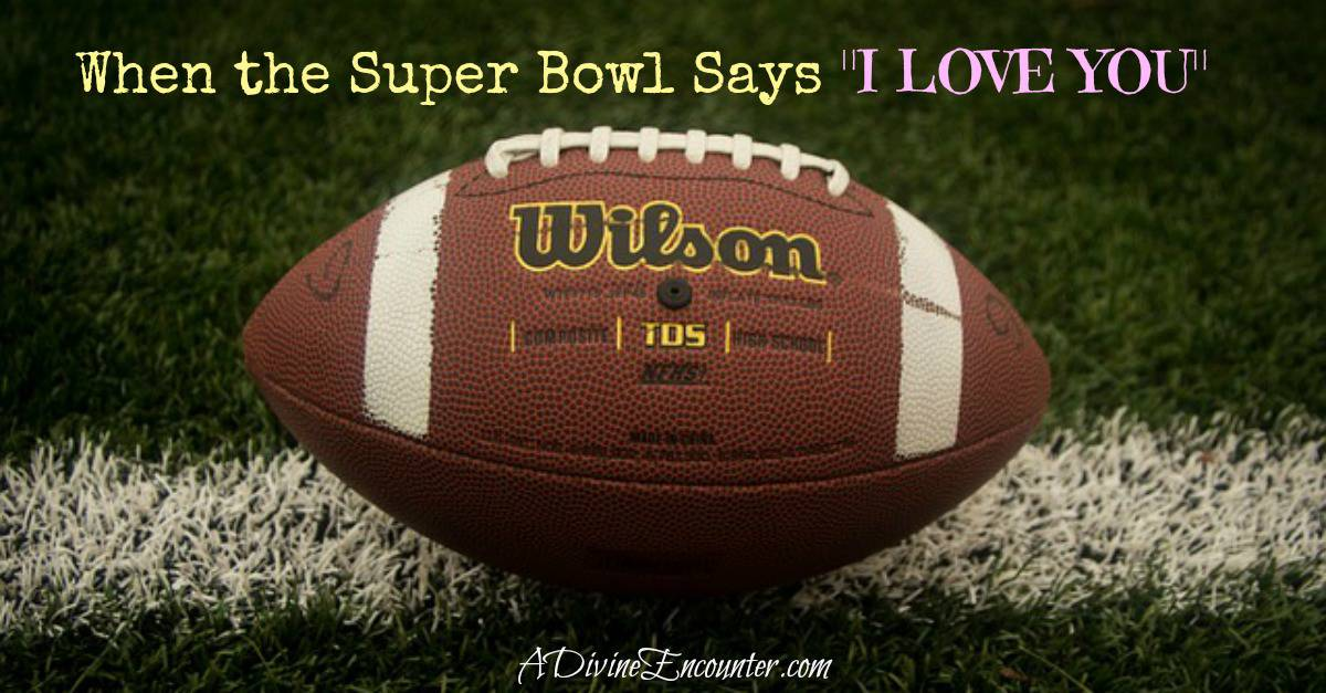 When the Super Bowl Says I Love You