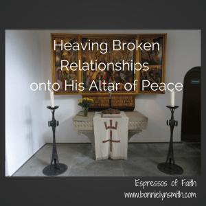 Heaving Broken Relationships Onto His Altar of Peace