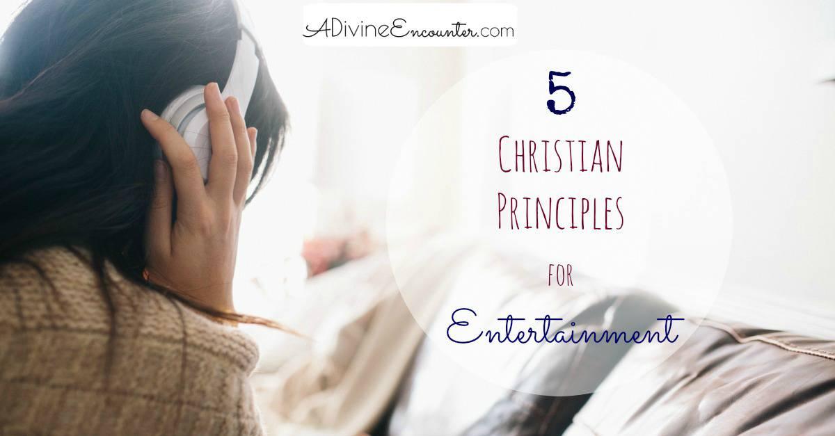 5 Biblical Principles for Entertainment