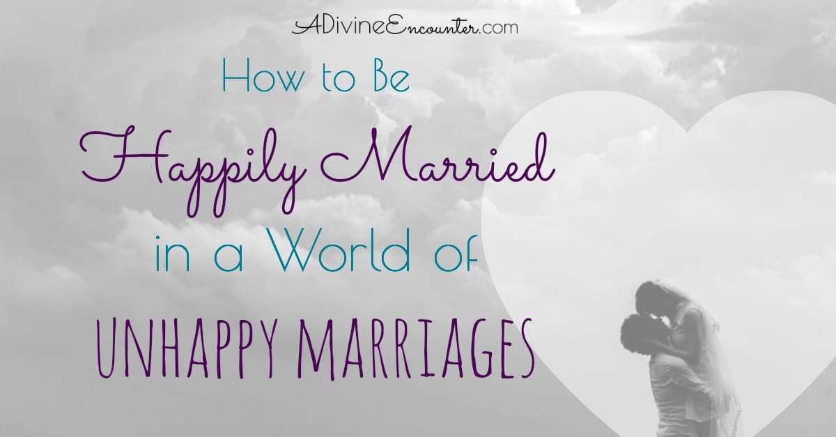 How to Be Happily Married in a World of Unhappy Marriages
