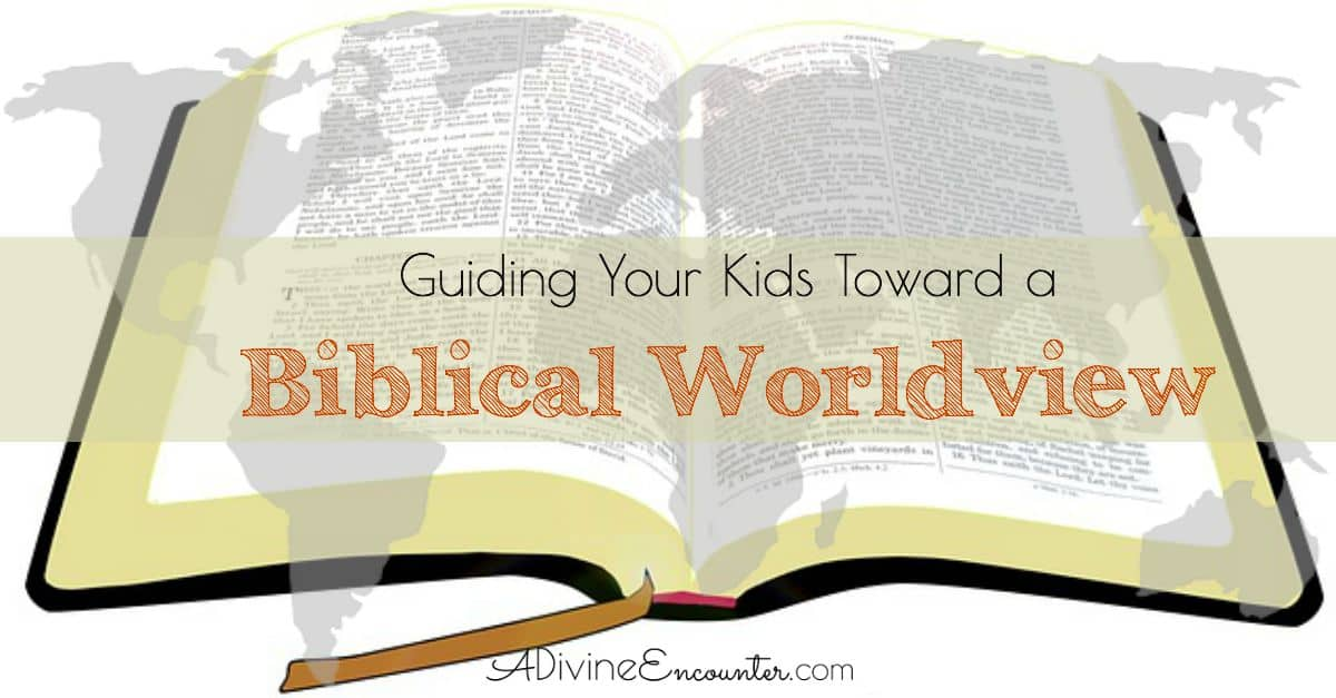 Guiding Your Kids Toward a Biblical Worldview