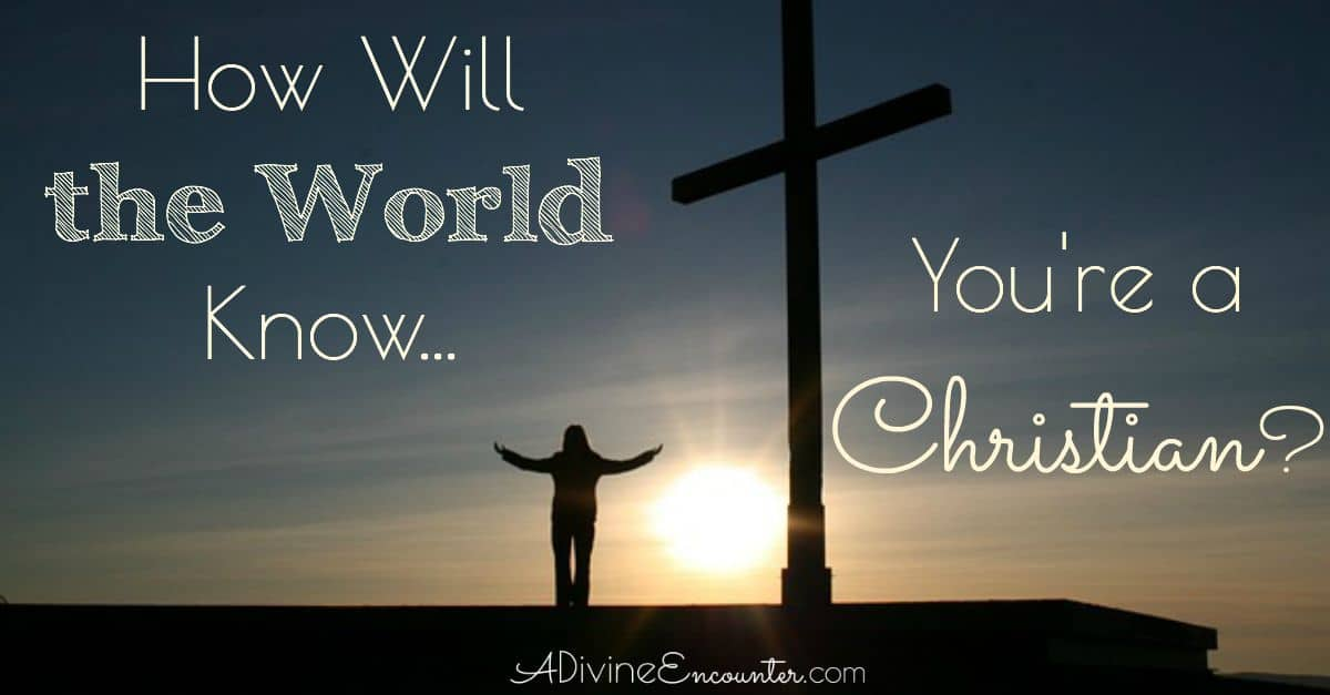 How Will The World Know You're a Christian?