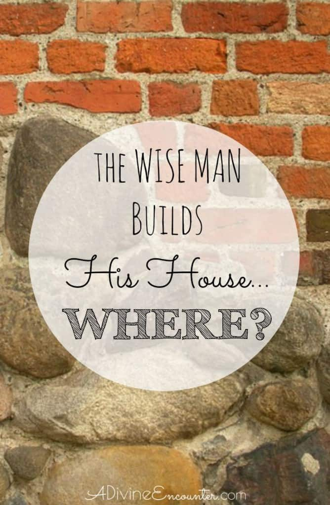 Insightful post considers the only foundation for a Christian life, examining Jesus' words about where and how a wise man builds his house.
