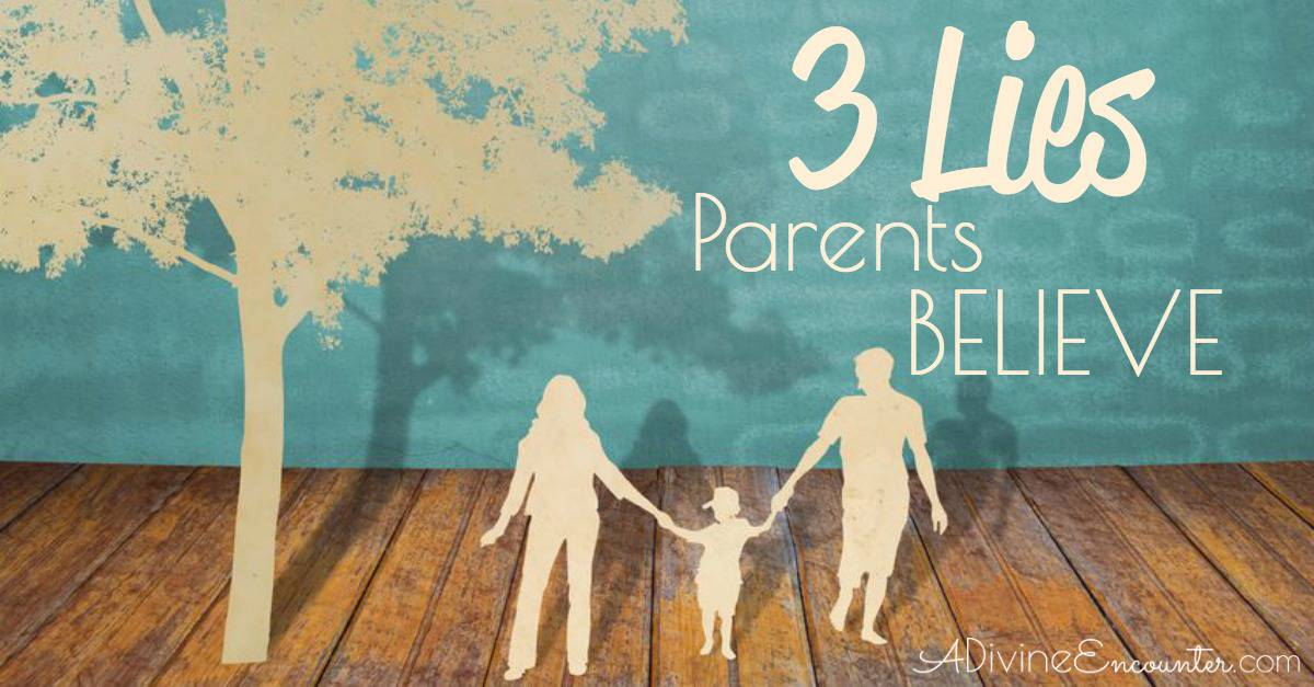 3 Lies Parents Believe fb