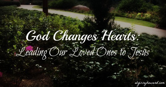 God-Changes-Hearts-Leading-Our-Loved-Ones-to-Jesus-e1458168642531