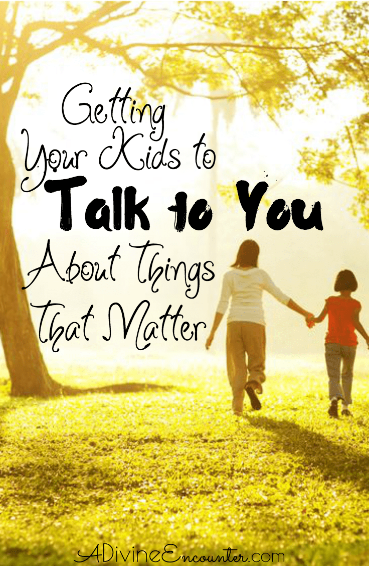 Getting Your Kids to Talk to You About Things That Matter