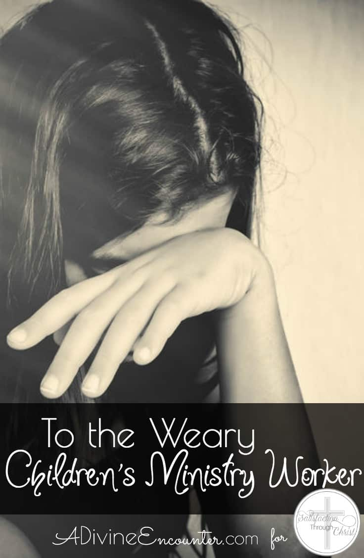 To the Weary Children's Ministry Worker
