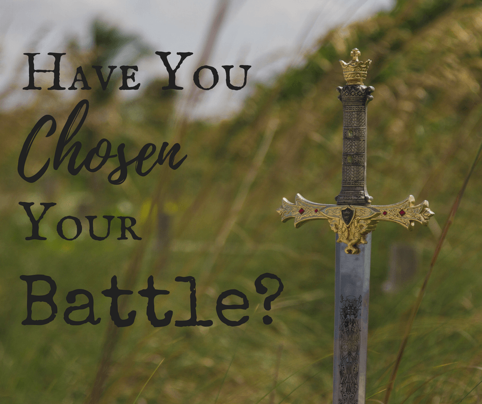 have-you-chosen-your-battle