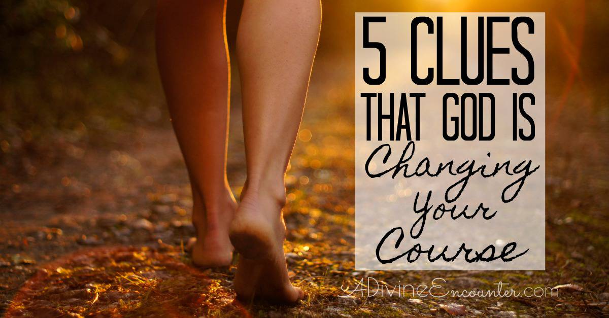 5 Clues That God is Changing Your Course