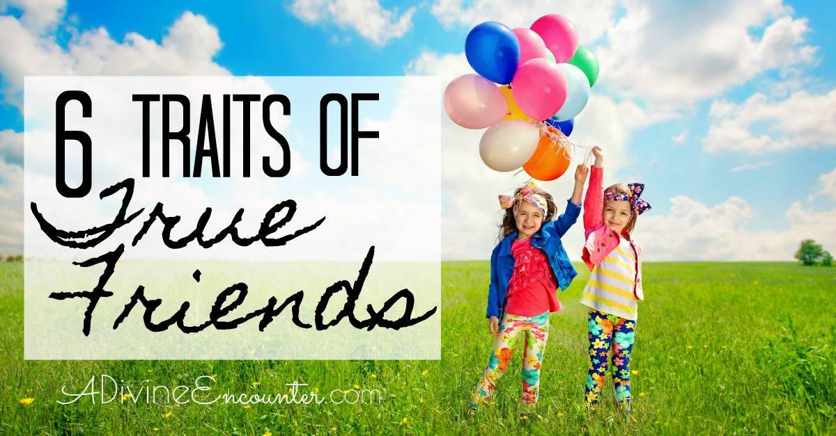 6 Characteristics of True Friends